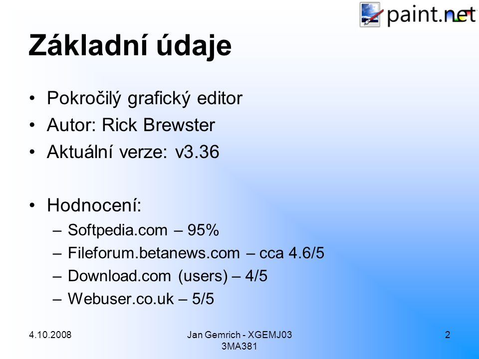 4.10.2008Jan Gemrich - XGEMJ03 3MA381 2 Základní údaje Pokročilý grafický editor Autor: Rick Brewster Aktuální verze: v3.36 Hodnocení: –Softpedia.com