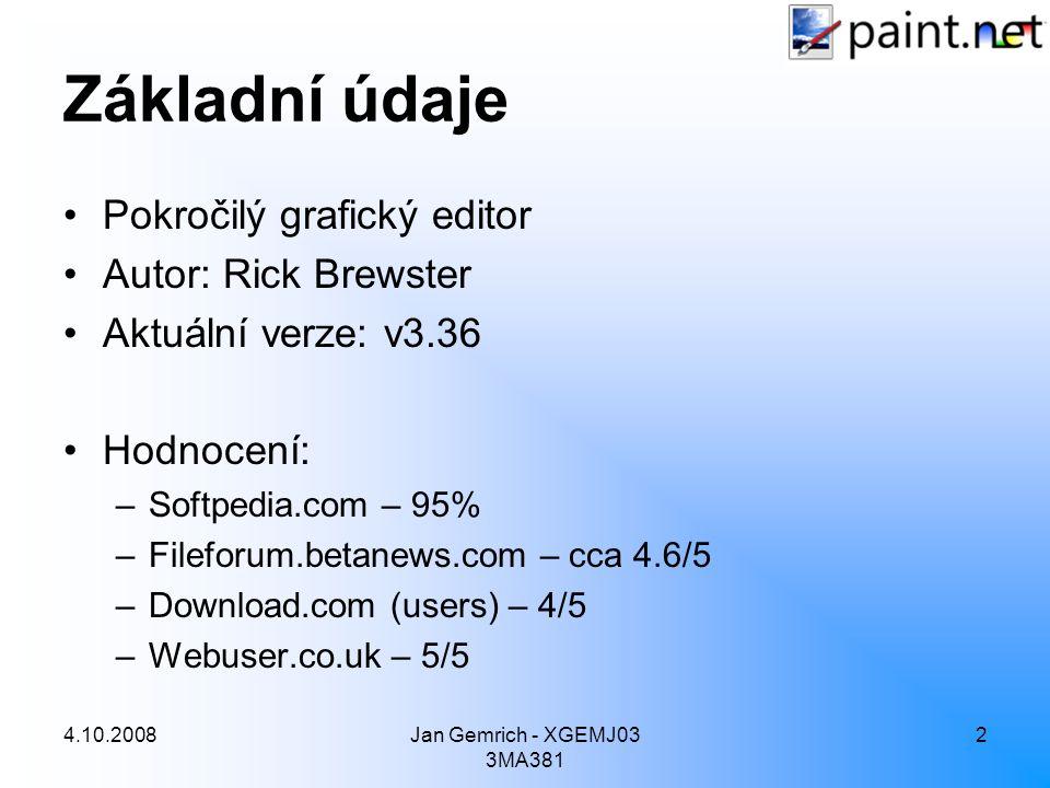4.10.2008Jan Gemrich - XGEMJ03 3MA381 2 Základní údaje Pokročilý grafický editor Autor: Rick Brewster Aktuální verze: v3.36 Hodnocení: –Softpedia.com – 95% –Fileforum.betanews.com – cca 4.6/5 –Download.com (users) – 4/5 –Webuser.co.uk – 5/5