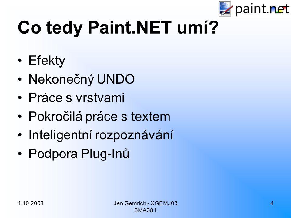 4.10.2008Jan Gemrich - XGEMJ03 3MA381 4 Co tedy Paint.NET umí? Efekty Nekonečný UNDO Práce s vrstvami Pokročilá práce s textem Inteligentní rozpoznává