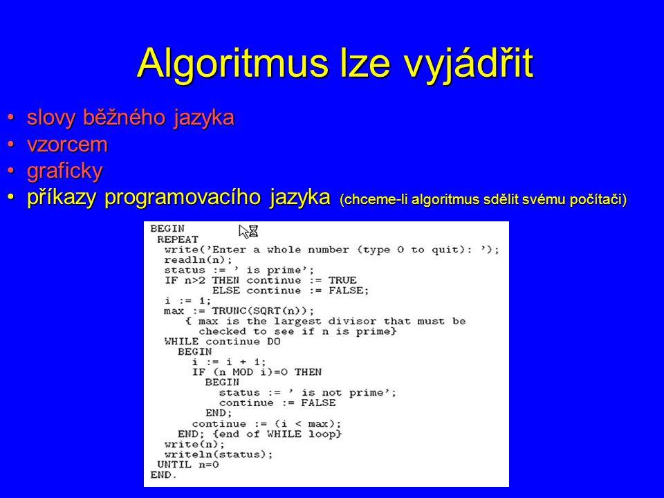 Algoritmus lze vyjádřit slovy běžného jazyka slovy běžného jazyka vzorcem vzorcem graficky graficky příkazy programovacího jazyka (chceme-li algoritmu