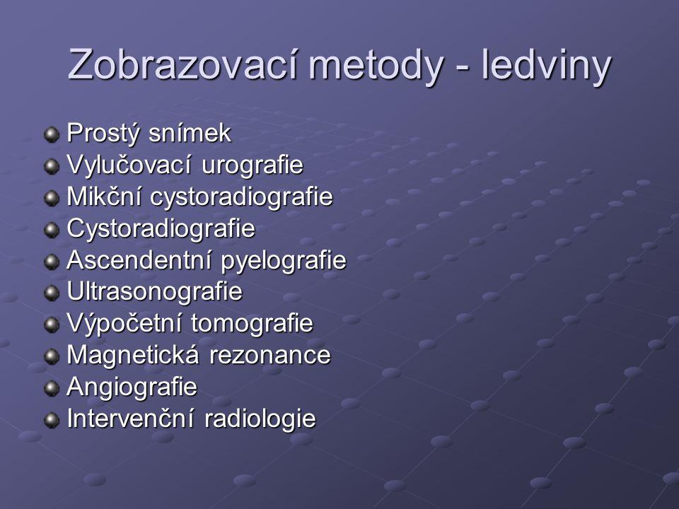 Zobrazovací metody - ledviny Prostý snímek Vylučovací urografie Mikční cystoradiografie Cystoradiografie Ascendentní pyelografie Ultrasonografie Výpoč