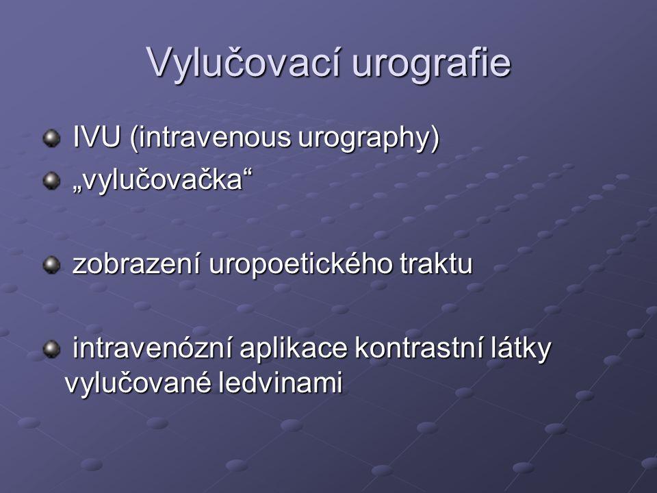 "Vylučovací urografie IVU (intravenous urography) IVU (intravenous urography) ""vylučovačka"" ""vylučovačka"" zobrazení uropoetického traktu zobrazení urop"