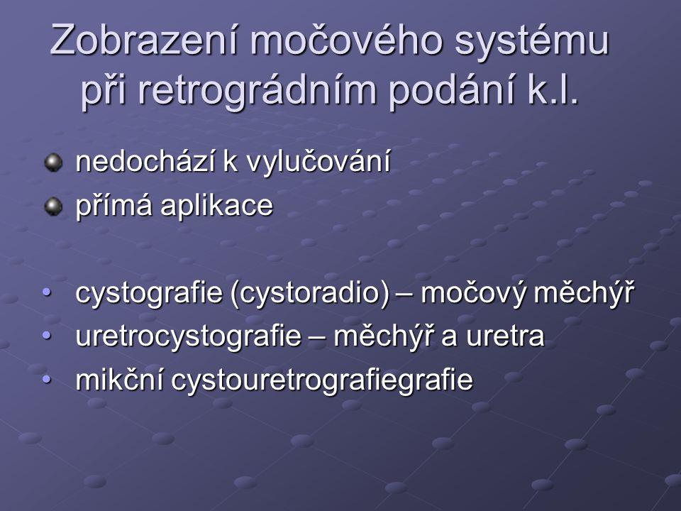 Zobrazení močového systému při retrográdním podání k.l. nedochází k vylučování nedochází k vylučování přímá aplikace přímá aplikace cystografie (cysto