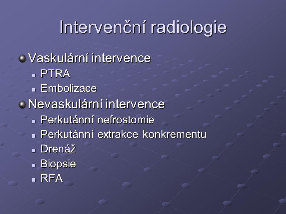 Intervenční radiologie Vaskulární intervence PTRA PTRA Embolizace Embolizace Nevaskulární intervence Perkutánní nefrostomie Perkutánní nefrostomie Per
