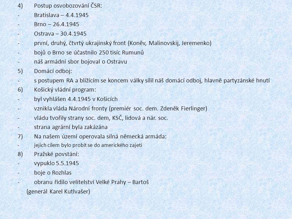 4)Postup osvobozování ČSR: -Bratislava – 4.4.1945 -Brno – 26.4.1945 -Ostrava – 30.4.1945 -první, druhý, čtvrtý ukrajinský front (Koněv, Malinovskij, J