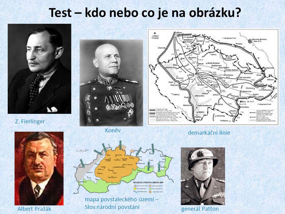 Test – kdo nebo co je na obrázku? Z. Fierlinger Koněv demarkační linie Albert Pražák mapa povstaleckého území – Slov.národní povstání generál Patton