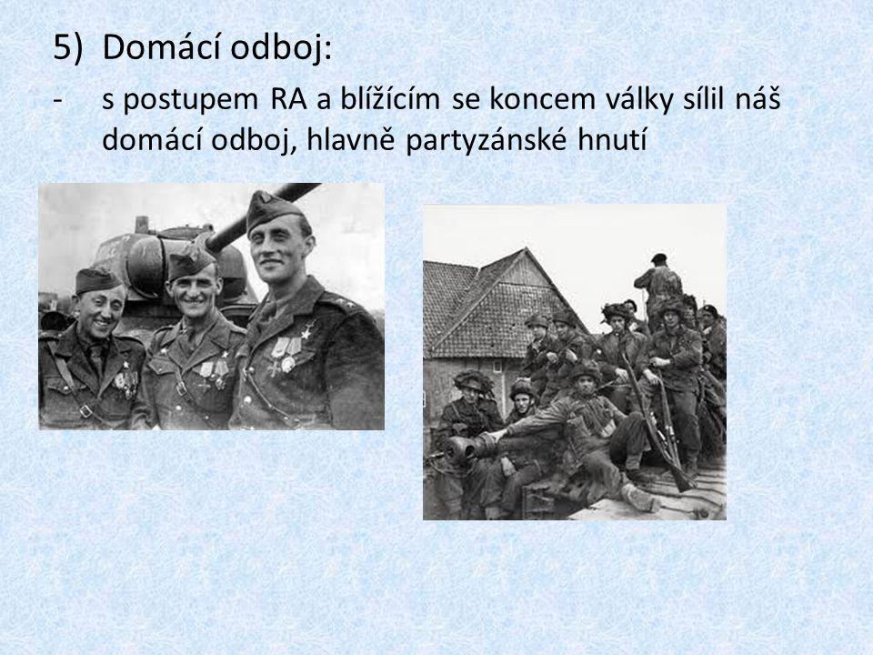 5)Domácí odboj: -s postupem RA a blížícím se koncem války sílil náš domácí odboj, hlavně partyzánské hnutí