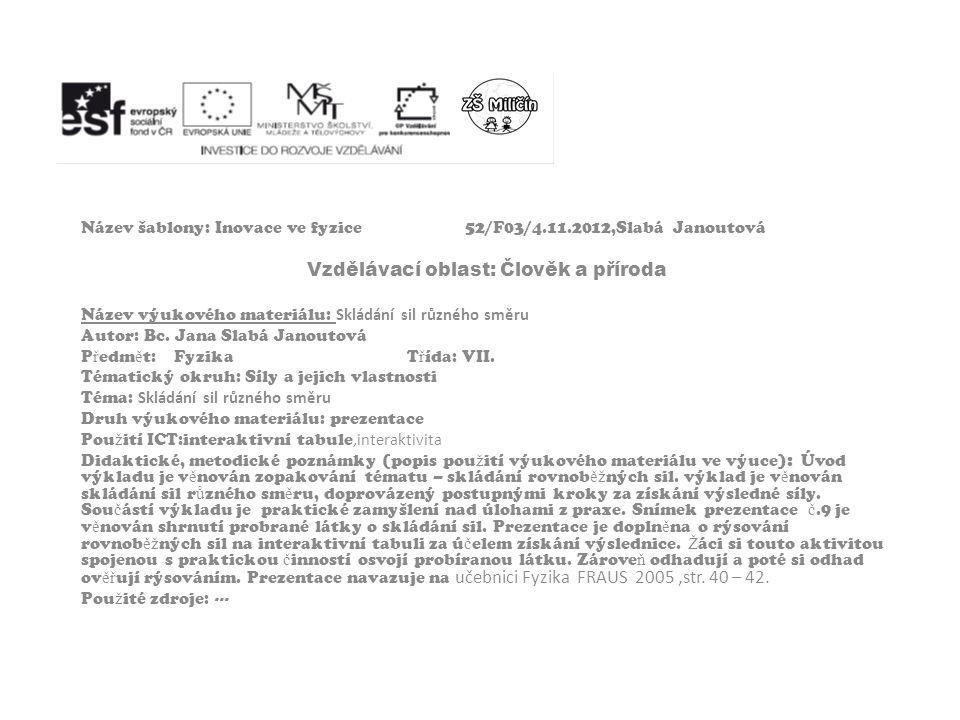 Název šablony: Inovace ve fyzice52/F03/4.11.2012,Slabá Janoutová Vzdělávací oblast: Člověk a příroda Název výukového materiálu: Skládání sil různého směru Autor: Bc.