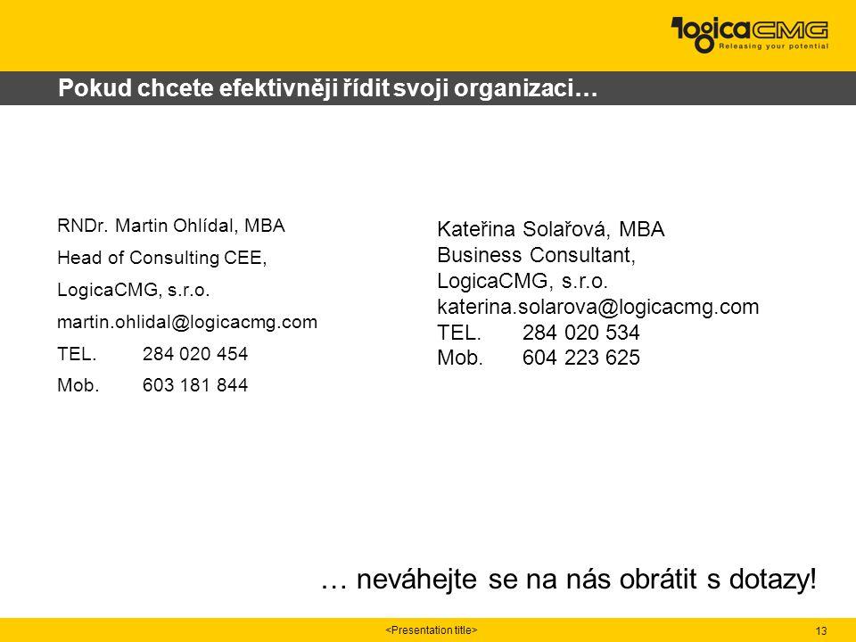 13 RNDr. Martin Ohlídal, MBA Head of Consulting CEE, LogicaCMG, s.r.o. martin.ohlidal@logicacmg.com TEL.284 020 454 Mob. 603 181 844 … neváhejte se na