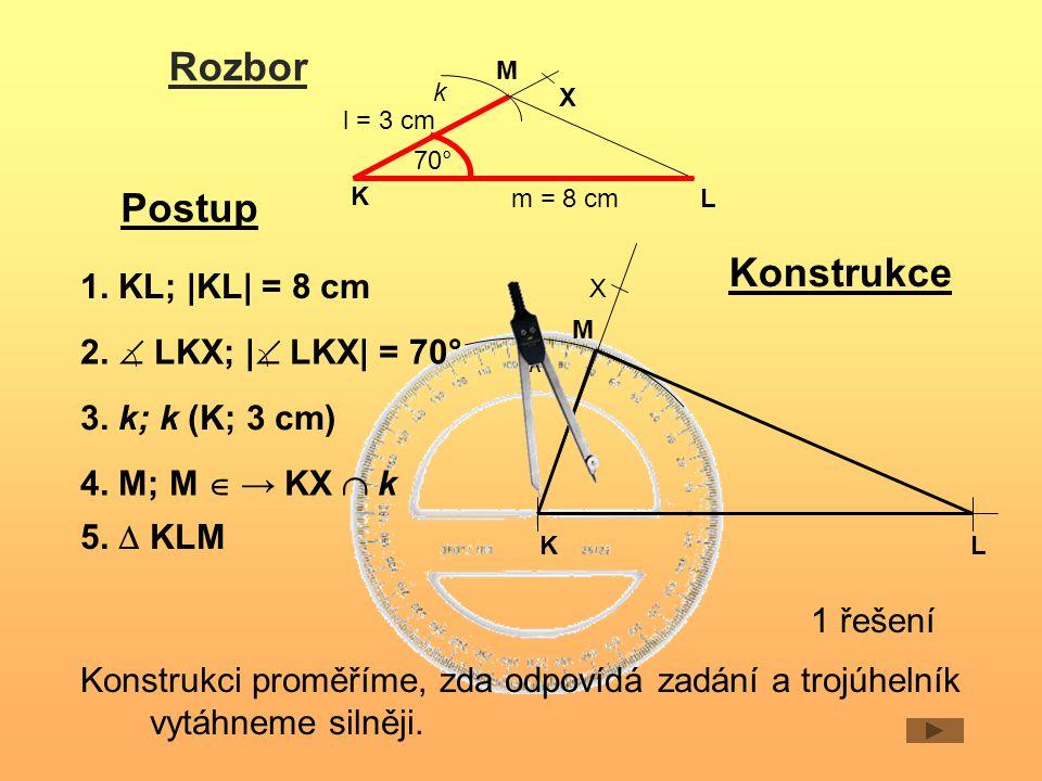 Postup 5. KLM 2.  LKX;    LKX  = 70° 1. KL;  KL  = 8 cm 3.