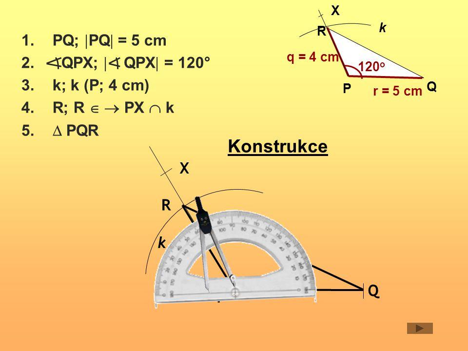 1.PQ;  PQ  = 5 cm 2.QPX;  QPX  = 120° 3.k; k (P; 4 cm) 4.R; R   PX  k 5.