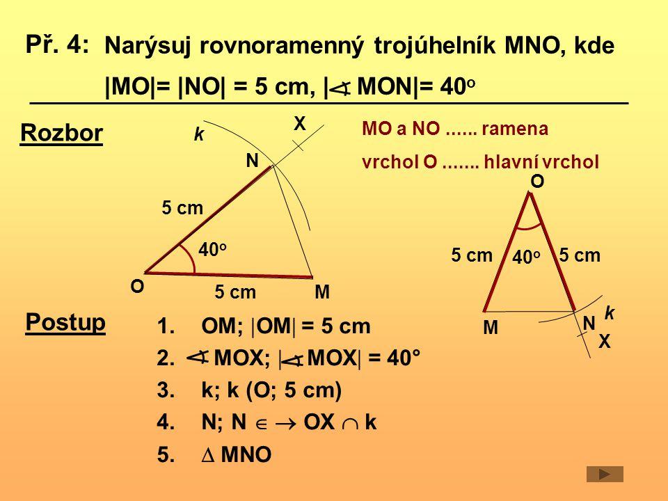 Narýsuj rovnoramenný trojúhelník MNO, kde  MO =  NO  = 5 cm,   MON = 40 o Rozbor 5 cm M O 40 o N X k Postup 1.OM;  OM  = 5 cm 2.