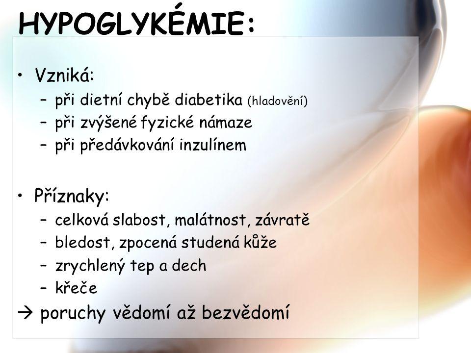 HYPOGLYKÉMIE: Vzniká: –při dietní chybě diabetika (hladovění) –při zvýšené fyzické námaze –při předávkování inzulínem Příznaky: –celková slabost, malá
