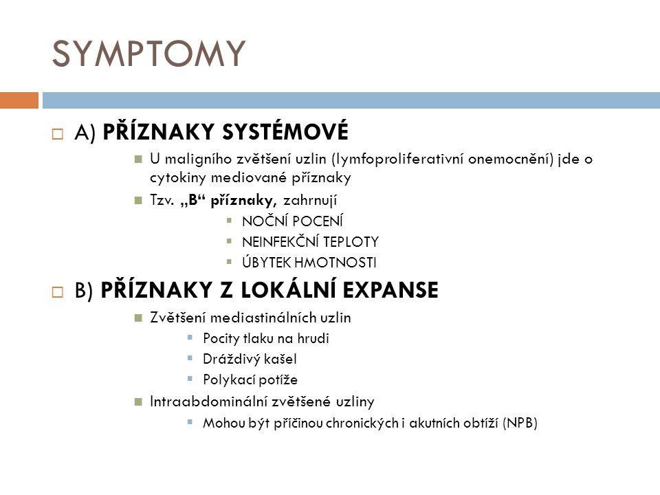 """SYMPTOMY  A) PŘÍZNAKY SYSTÉMOVÉ U maligního zvětšení uzlin (lymfoproliferativní onemocnění) jde o cytokiny mediované příznaky Tzv. """"B"""" příznaky, zahr"""