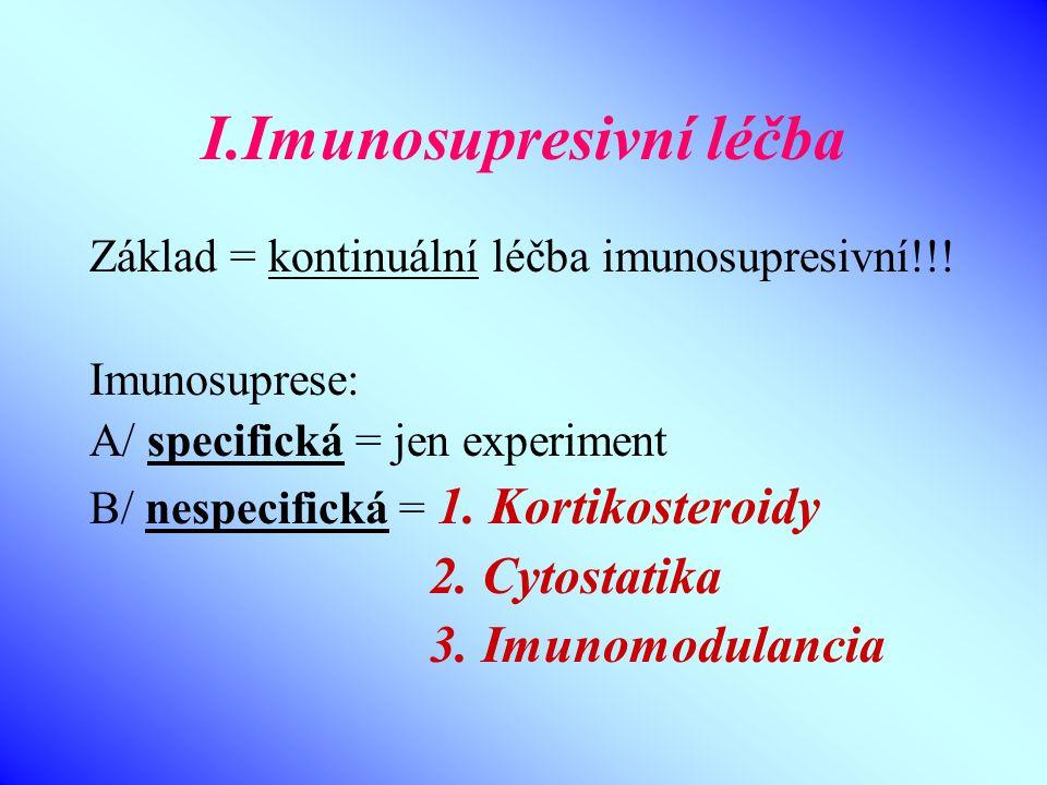 I.Imunosupresivní léčba Základ = kontinuální léčba imunosupresivní!!! Imunosuprese: A/ specifická = jen experiment B/ nespecifická = 1. Kortikosteroid