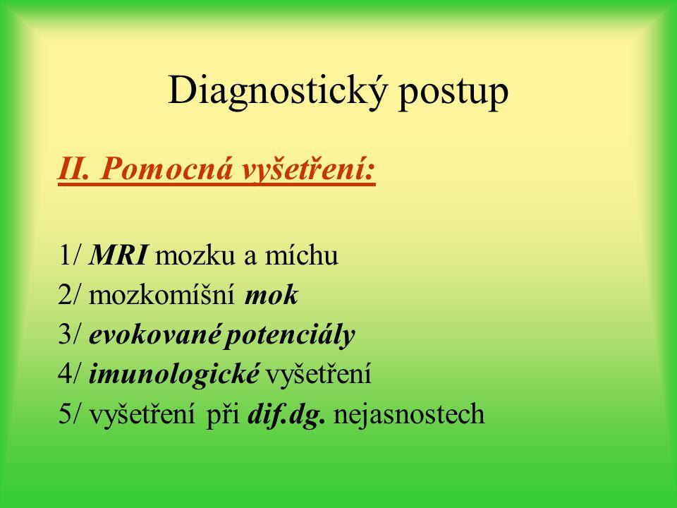 Diagnostický postup II. Pomocná vyšetření: 1/ MRI mozku a míchu 2/ mozkomíšní mok 3/ evokované potenciály 4/ imunologické vyšetření 5/ vyšetření při d