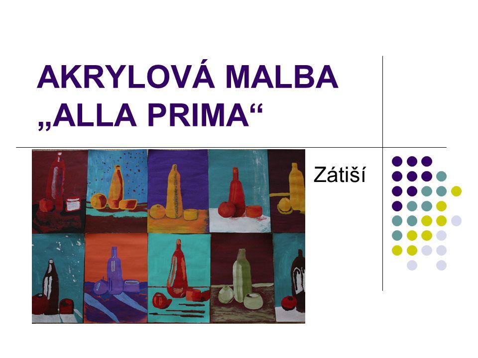 """AKRYLOVÁ MALBA """"ALLA PRIMA"""" Zátiší"""