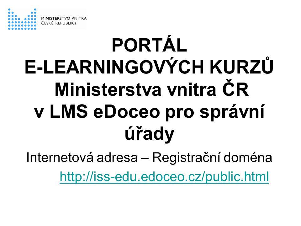 PORTÁL E-LEARNINGOVÝCH KURZŮ Ministerstva vnitra ČR v LMS eDoceo pro správní úřady Internetová adresa – Registrační doména http://iss-edu.edoceo.cz/pu