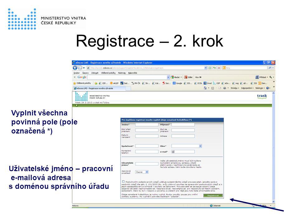 Registrace – 2. krok Vyplnit všechna povinná pole (pole označená *) Uživatelské jméno – pracovní e-mailová adresa s doménou správního úřadu