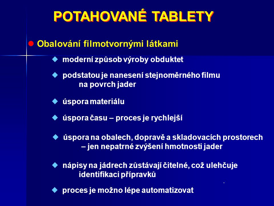 POTAHOVANÉ TABLETY POTAHOVANÉ TABLETY Obalování filmotvornými látkami  moderní způsob výroby obduktet  podstatou je nanesení stejnoměrného filmu na