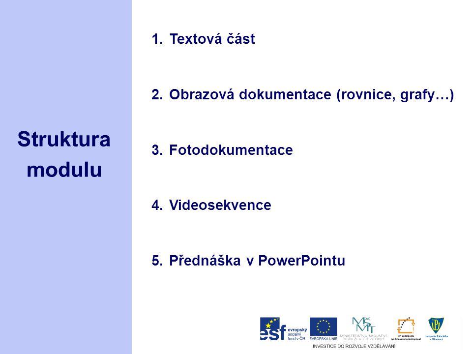 Struktura modulu 1.Textová část 2.Obrazová dokumentace (rovnice, grafy…) 3.Fotodokumentace 4.Videosekvence 5.Přednáška v PowerPointu
