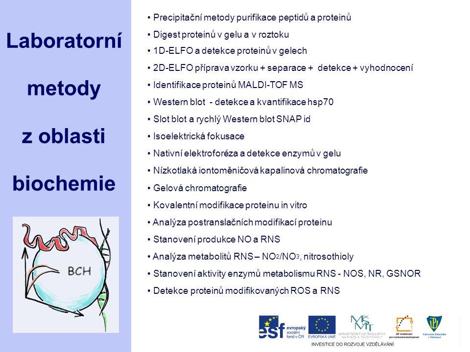 Laboratorní metody z oblasti biochemie Histochemické detekce ROS/RNS, HR, fenoly Detekce ROS a RNS konfokální mikroskopií Stanovení lipidické peroxidace Stanovení aktivity antioxidačních enzymů Enzymy metabolismu polyaminů Nanočástice – metody immobilizace enzymů Konstrukce amperometrických biosenzorů – oxidasy a dehydrogenasy Stanovení polyaminů a GABA s využitím HPLC Purifikace tRNA a identifikace modif.