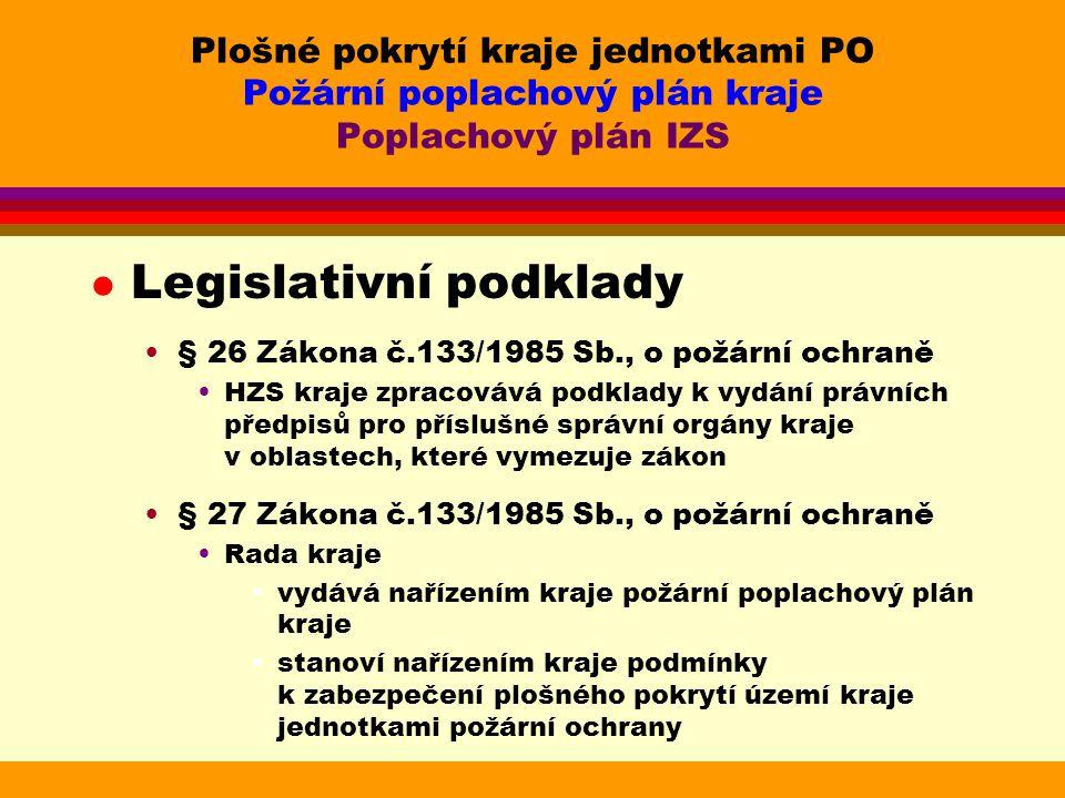 l Legislativní podklady § 26 Zákona č.133/1985 Sb., o požární ochraně HZS kraje zpracovává podklady k vydání právních předpisů pro příslušné správní o