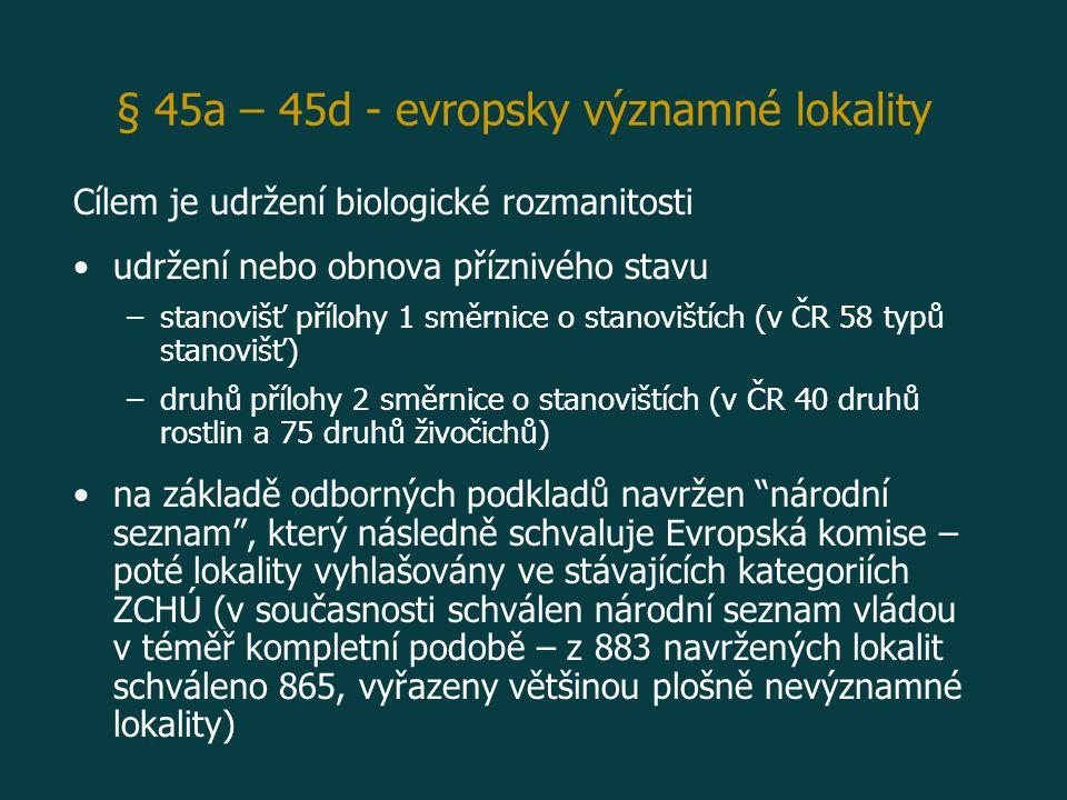 Cílem je udržení biologické rozmanitosti udržení nebo obnova příznivého stavu – –stanovišť přílohy 1 směrnice o stanovištích (v ČR 58 typů stanovišť) – –druhů přílohy 2 směrnice o stanovištích (v ČR 40 druhů rostlin a 75 druhů živočichů) na základě odborných podkladů navržen národní seznam , který následně schvaluje Evropská komise – poté lokality vyhlašovány ve stávajících kategoriích ZCHÚ (v současnosti schválen národní seznam vládou v téměř kompletní podobě – z 883 navržených lokalit schváleno 865, vyřazeny většinou plošně nevýznamné lokality) § 45a – 45d - evropsky významné lokality