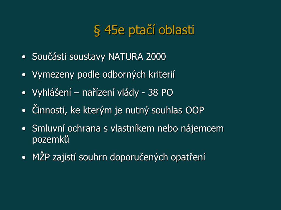 Součásti soustavy NATURA 2000Součásti soustavy NATURA 2000 Vymezeny podle odborných kriteriíVymezeny podle odborných kriterií Vyhlášení – nařízení vlády - 38 POVyhlášení – nařízení vlády - 38 PO Činnosti, ke kterým je nutný souhlas OOPČinnosti, ke kterým je nutný souhlas OOP Smluvní ochrana s vlastníkem nebo nájemcem pozemkůSmluvní ochrana s vlastníkem nebo nájemcem pozemků MŽP zajistí souhrn doporučených opatřeníMŽP zajistí souhrn doporučených opatření § 45e ptačí oblasti