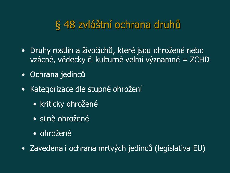 § 48 zvláštní ochrana druhů Druhy rostlin a živočichů, které jsou ohrožené nebo vzácné, vědecky či kulturně velmi významné = ZCHD Ochrana jedinců Kategorizace dle stupně ohrožení kriticky ohrožené silně ohrožené ohrožené Zavedena i ochrana mrtvých jedinců (legislativa EU)