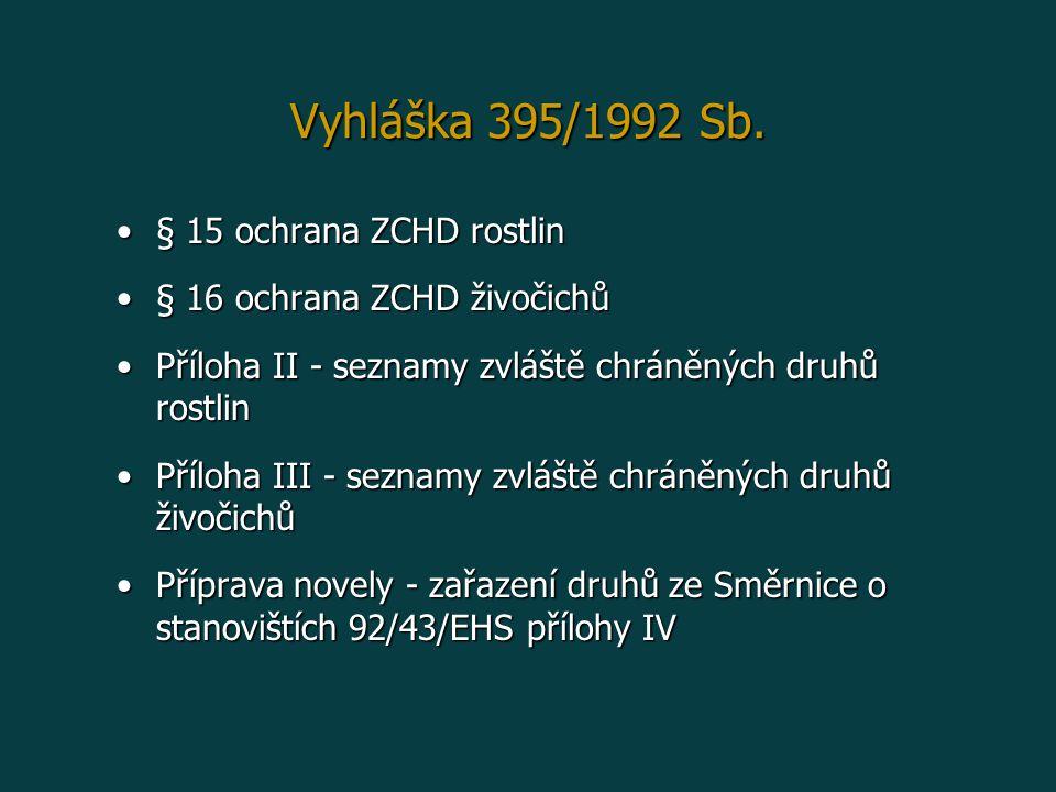 Vyhláška 395/1992 Sb. § 15 ochrana ZCHD rostlin§ 15 ochrana ZCHD rostlin § 16 ochrana ZCHD živočichů§ 16 ochrana ZCHD živočichů Příloha II - seznamy z