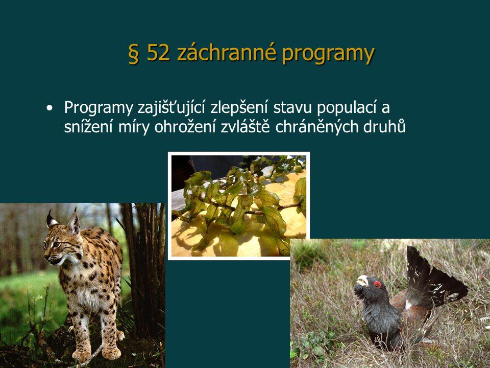 § 52 záchranné programy Programy zajišťující zlepšení stavu populací a snížení míry ohrožení zvláště chráněných druhů