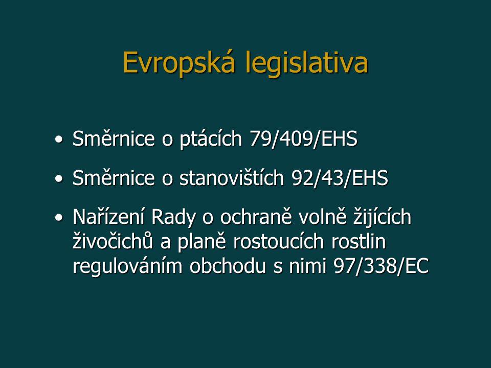 Směrnice o ptácích 79/409/EHSSměrnice o ptácích 79/409/EHS Směrnice o stanovištích 92/43/EHSSměrnice o stanovištích 92/43/EHS Nařízení Rady o ochraně volně žijících živočichů a planě rostoucích rostlin regulováním obchodu s nimi 97/338/ECNařízení Rady o ochraně volně žijících živočichů a planě rostoucích rostlin regulováním obchodu s nimi 97/338/EC Evropská legislativa