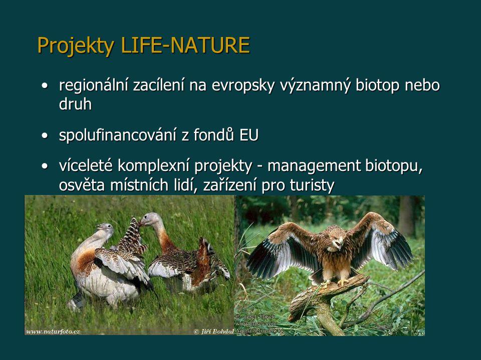 Projekty LIFE-NATURE regionální zacílení na evropsky významný biotop nebo druhregionální zacílení na evropsky významný biotop nebo druh spolufinancování z fondů EUspolufinancování z fondů EU víceleté komplexní projekty - management biotopu, osvěta místních lidí, zařízení pro turistyvíceleté komplexní projekty - management biotopu, osvěta místních lidí, zařízení pro turisty