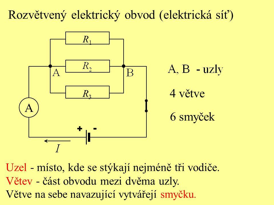 Rozvětvený elektrický obvod (elektrická síť) Uzel - místo, kde se stýkají nejméně tři vodiče. Větev - část obvodu mezi dvěma uzly. Větve na sebe navaz
