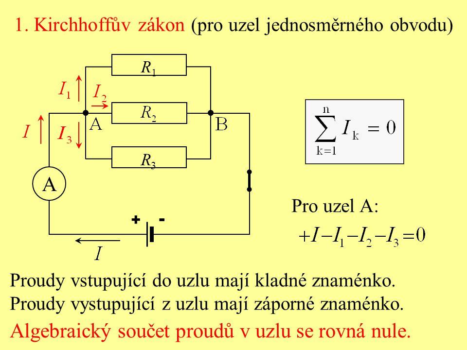 1. Kirchhoffův zákon (pro uzel jednosměrného obvodu) Proudy vstupující do uzlu mají kladné znaménko. Proudy vystupující z uzlu mají záporné znaménko.