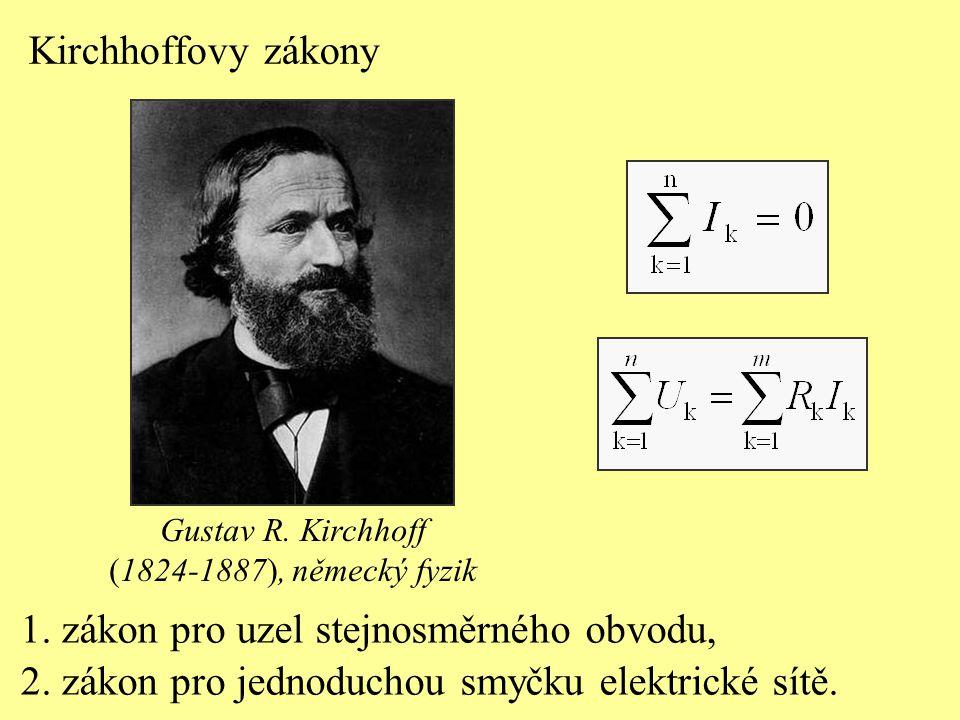 Kirchhoffovy zákony 1. zákon pro uzel stejnosměrného obvodu, 2. zákon pro jednoduchou smyčku elektrické sítě. Gustav R. Kirchhoff (1824-1887), německý