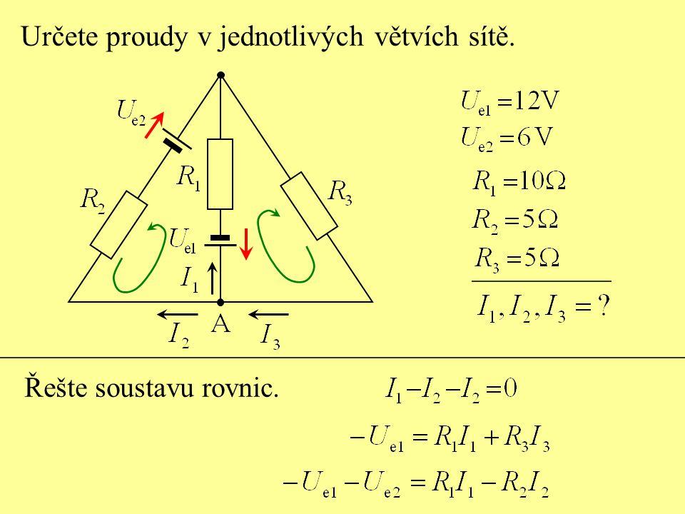 Určete proudy v jednotlivých větvích sítě. Řešte soustavu rovnic.