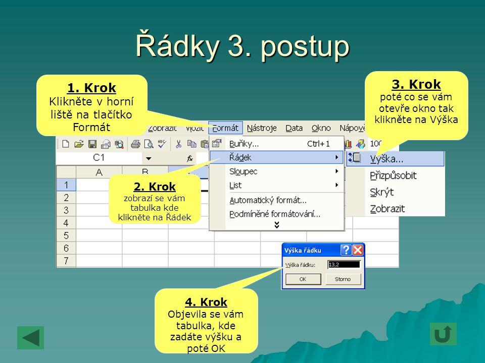 Řádky 3. postup 1. Krok Klikněte v horní liště na tlačítko Formát 2. Krok zobrazí se vám tabulka kde klikněte na Řádek 3. Krok poté co se vám otevře o