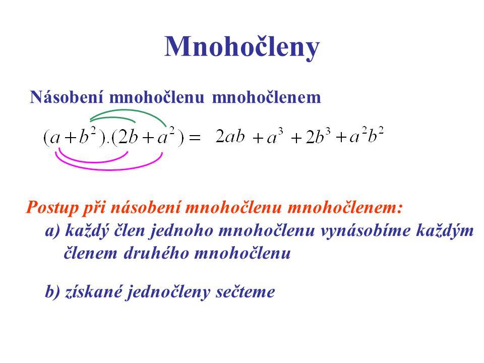 Mnohočleny Násobení mnohočlenu mnohočlenem Postup při násobení mnohočlenu mnohočlenem: a) každý člen jednoho mnohočlenu vynásobíme každým členem druhé