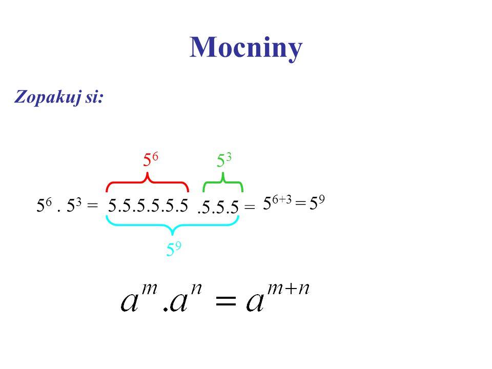 5 6. 5 3 =5.5.5.5.5.5 5656.5.5.5 = 5353 5 6+3 = Mocniny Zopakuj si: 5959 5959