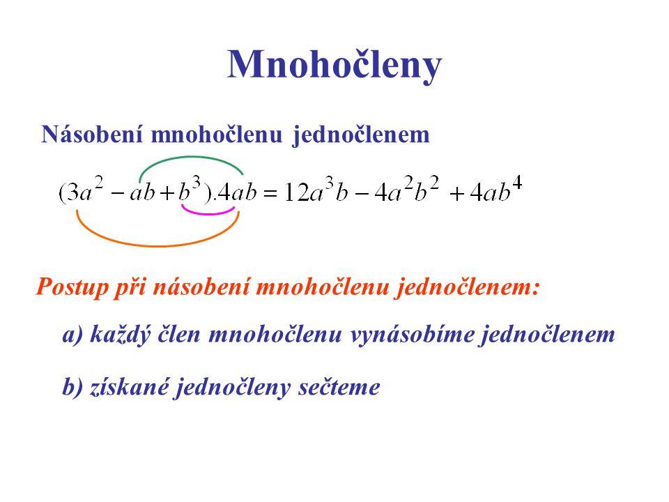 Mnohočleny Násobení mnohočlenu jednočlenem Postup při násobení mnohočlenu jednočlenem: a) každý člen mnohočlenu vynásobíme jednočlenem b) získané jedn