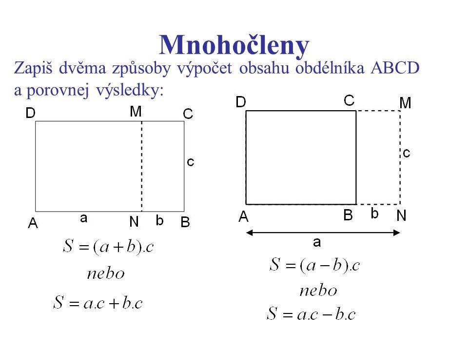 Mnohočleny Násobení mnohočlenu mnohočlenem Postup při násobení mnohočlenu mnohočlenem: a) každý člen jednoho mnohočlenu vynásobíme každým členem druhého mnohočlenu b) získané jednočleny sečteme