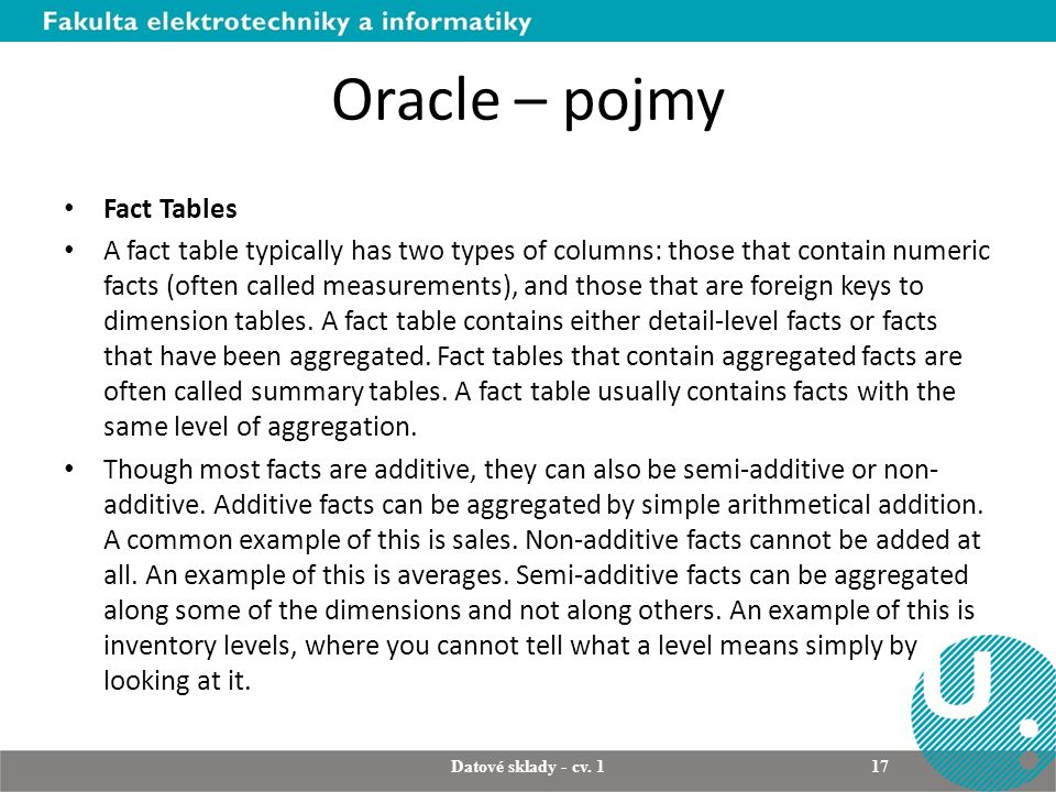 Oracle – pojmy Fact Tables A fact table typically has two types of columns: those that contain numeric facts (often called measurements), and those th