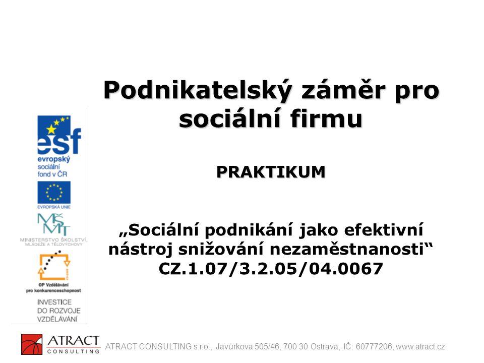 """Podnikatelský záměr pro sociální firmu PRAKTIKUM Podnikatelský záměr pro sociální firmu PRAKTIKUM """"Sociální podnikání jako efektivní nástroj snižování"""