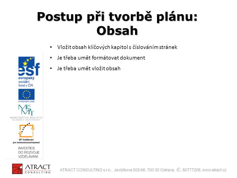 Vložit obsah klíčových kapitol s číslováním stránek Je třeba umět formátovat dokument Je třeba umět vložit obsah Postup při tvorbě plánu: Obsah ATRACT