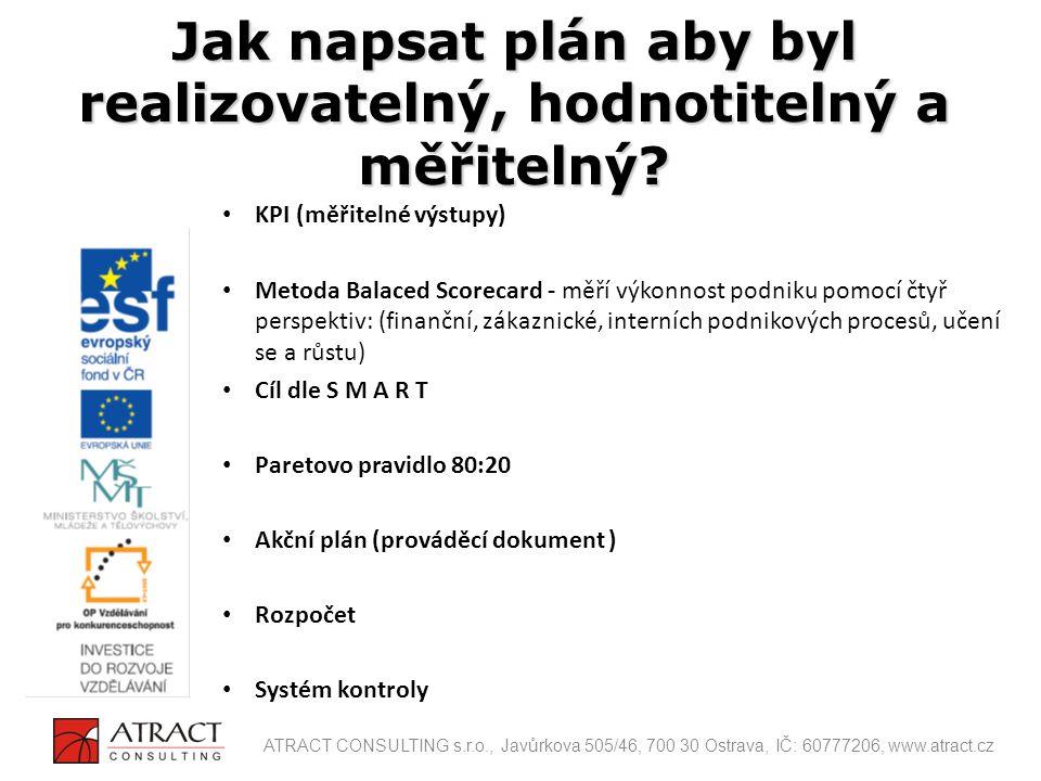 KPI (měřitelné výstupy) Metoda Balaced Scorecard - měří výkonnost podniku pomocí čtyř perspektiv: (finanční, zákaznické, interních podnikových procesů