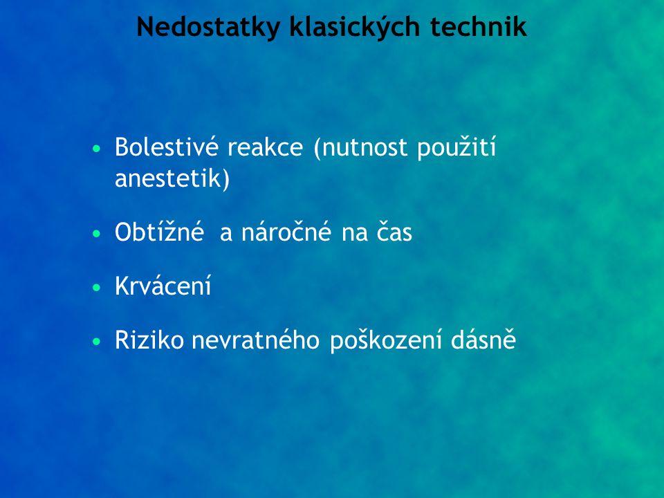 Bolestivé reakce (nutnost použití anestetik) Obtížné a náročné na čas Krvácení Riziko nevratného poškození dásně Nedostatky klasických technik