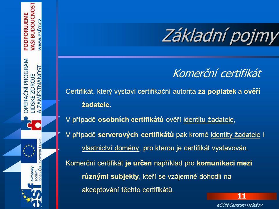 10 eGON Centrum Holešov Existuje několik typů digitálních certifikátů, my však uvedeme jen ty nejdůležitější: 1. Komerční certifikát 2. Kvalifikovaný