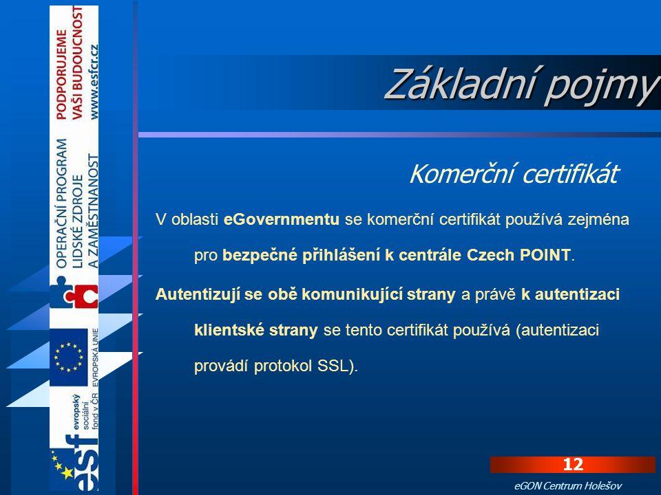 11 eGON Centrum Holešov Certifikát, který vystaví certifikační autorita za poplatek a ověří žadatele. V případě osobních certifikátů ověří identitu ža